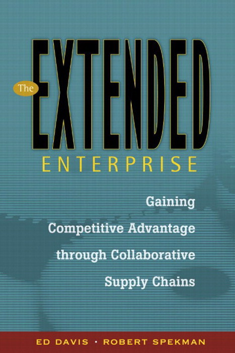 Extended Enterprise, The: Gaining Competitive Advantage through Collaborative Supply Chains
