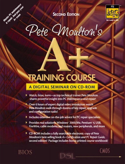 Pete Moulton's A+ Training Course: A Digital Seminar on CD-ROM, 2nd Edition
