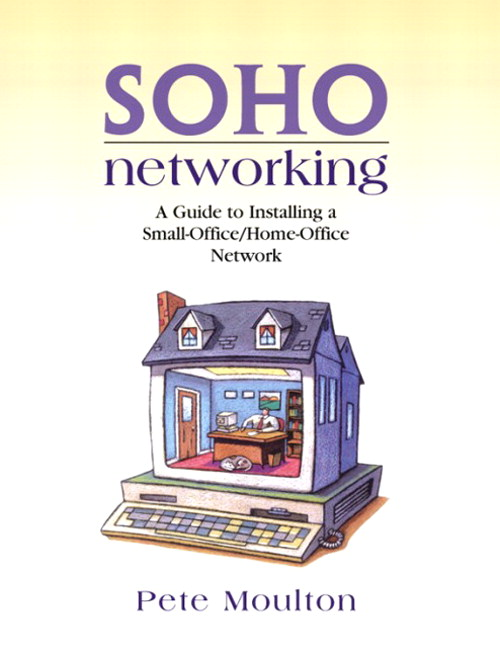 SOHO Networking: A Guide to Installing a Small-Office/Home-Office Network