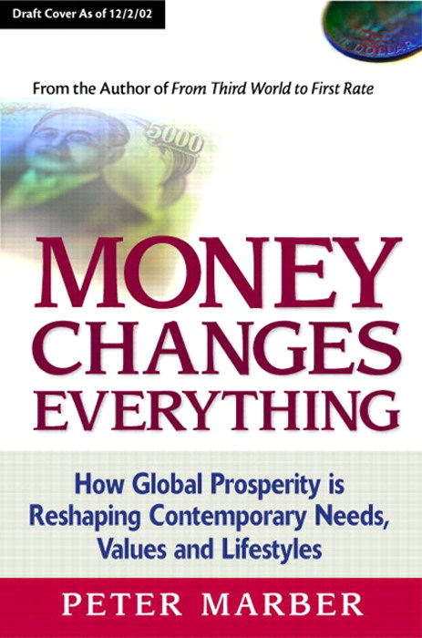 Money Changes Everything: How Global Prosperity is Reshaping Our Needs, Values, and Lifestyles