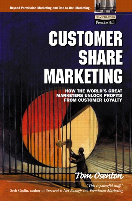 Customer Share Marketing: How the World's Great Marketers Unlock Profits from Customer Loyalty