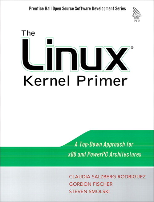 Linux Kernel Primer, The: A Top-Down Approach for x86 and PowerPC Architectures