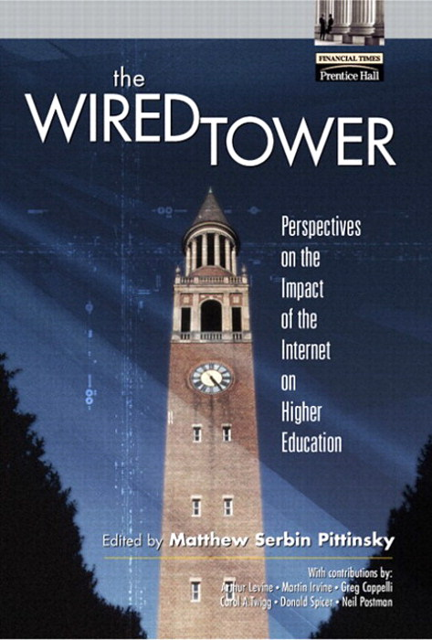 Wired Tower, The: Perspectives on the Impact of the Internet on Higher Education