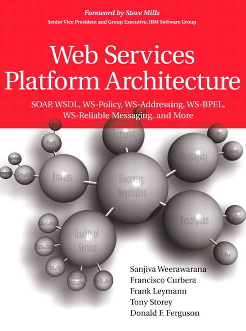 Web Services Platform Architecture: SOAP, WSDL, WS-Policy, WS-Addressing, WS-BPEL, WS-Reliable Messaging, and More