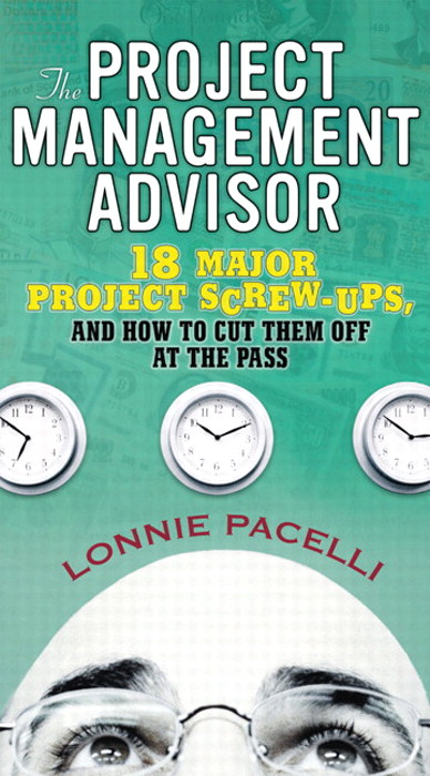 Project Management Advisor, The: 18 Major Project Screw-Ups, and How to Cut Them off at the Pass