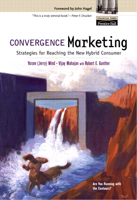 Convergence Marketing: Strategies for Reaching the New Hybrid Consumer