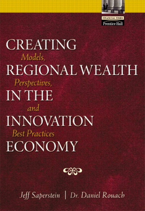 Creating Regional Wealth in the Innovation Economy: Models, Perspectives, and Best Practices
