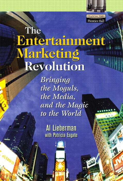 Entertainment Marketing Revolution, The: Bringing the Moguls, the Media, and the Magic to the World