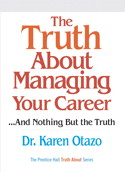 Truth About Managing Your Career, The: ...and Nothing But the Truth