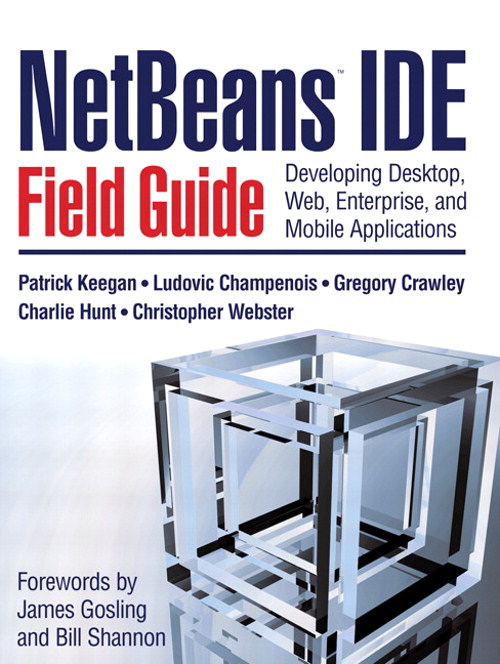 NetBeans™ IDE Field Guide: Developing Desktop, Web, Enterprise, and Mobile Applications