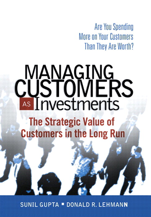 Managing Customers as Investments: The Strategic Value of Customers in the Long Run