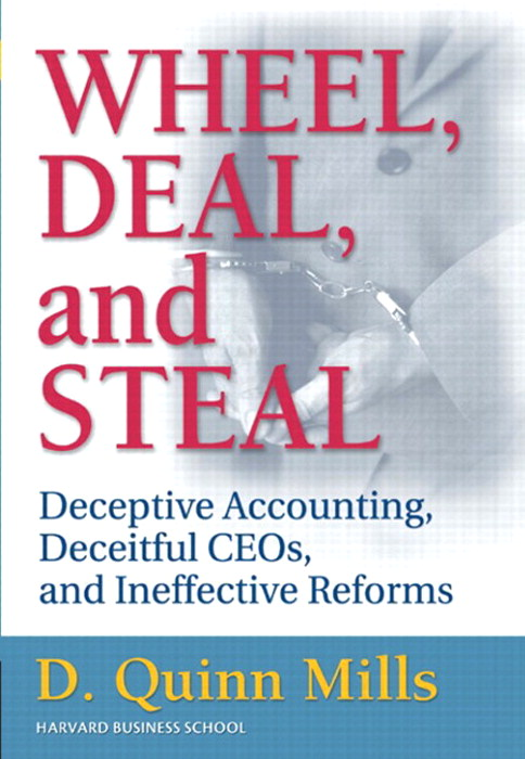 Wheel, Deal, and Steal: Deceptive Accounting, Deceitful CEOs, and Ineffective Reforms