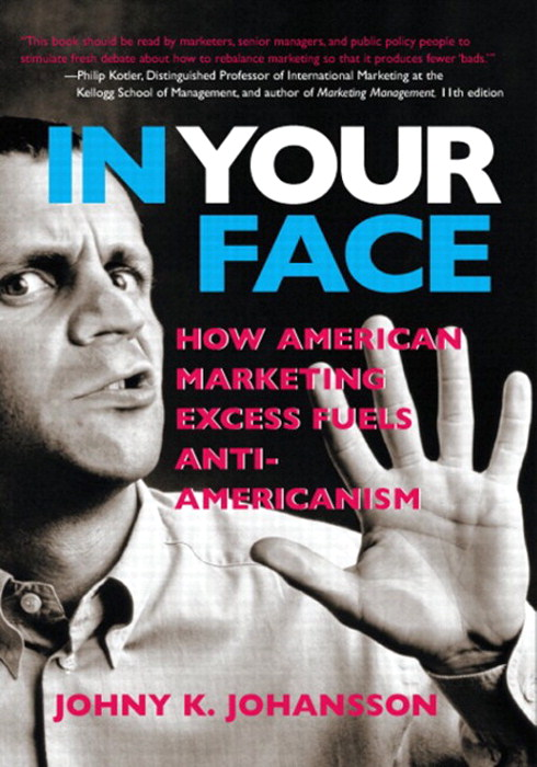 In Your Face: How American Marketing Excess Fuels Anti-Americanism