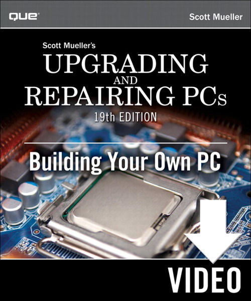 Upgrading and Repairing PCs: Building Your Own PC, Downloadable Version