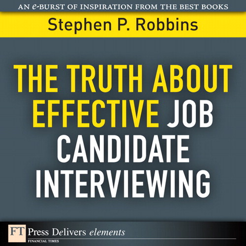 Truth About Effective Job Candidate Interviewing, The