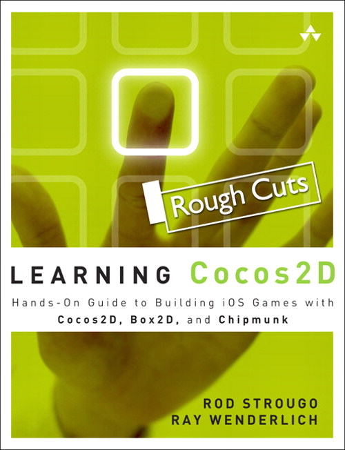 Learning Cocos2D: A Hands-On Guide to Building iOS Games with Cocos2D, Box2D, and Chipmunk, Rough Cuts