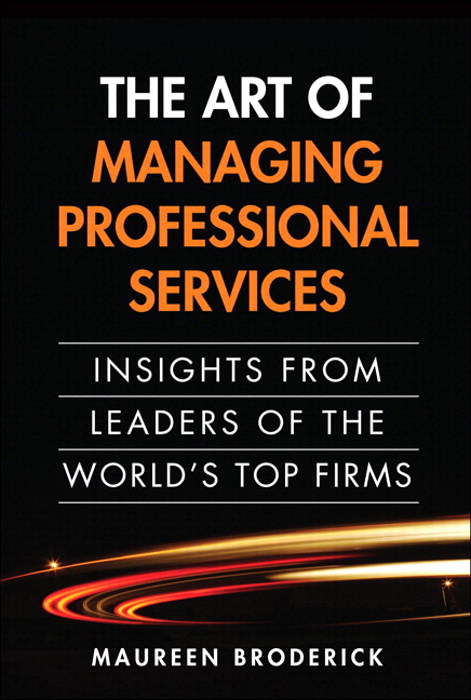 Art of Managing Professional Services, The: Insights from Leaders of the World's Top Firms, Portable Documents
