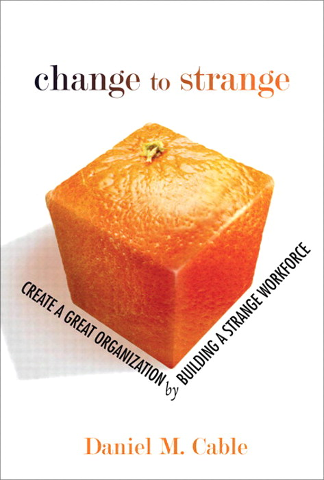 Change to Strange: Create a Great Organization by Building a Strange Workforce (paperback)