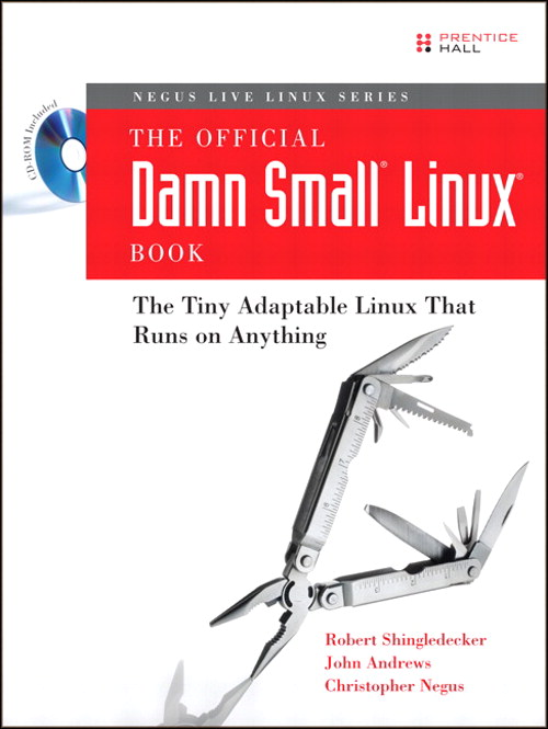 Official Damn Small Linux Book, The: The Tiny Adaptable Linux That Runs on Anything
