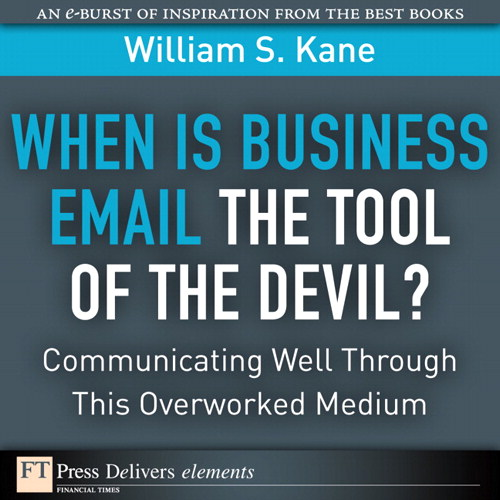 When Is Business Email the Tool of the Devil: Communicating Well Through This Overworked Medium