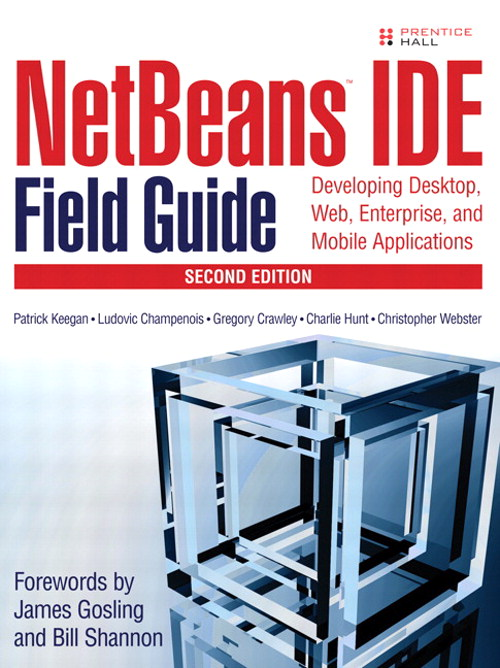 NetBeans™ IDE Field Guide: Developing Desktop, Web, Enterprise, and Mobile Applications, 2nd Edition