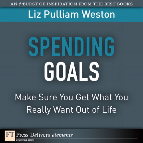 Spending Goals: Make Sure You Get What You Really Want Out of Life