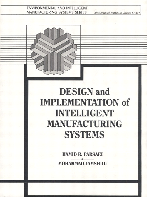 Design and Implementation of Intelligent Manufacturing Systems: From Expert Systems, Neural Networks, to Fuzzy Logic