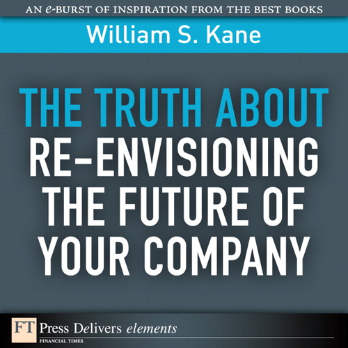 Truth About Re-Envisioning the Future of Your Company, The