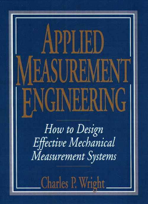 Applied Measurement Engineering: How to Design Effective Mechanical Measurement Systems