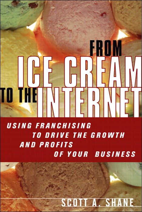 From Ice Cream to the Internet: Using Franchising to Drive the Growth and Profits of Your Company (paperback)