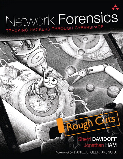 Network Forensics: Tracking Hackers through Cyberspace, Rough Cuts