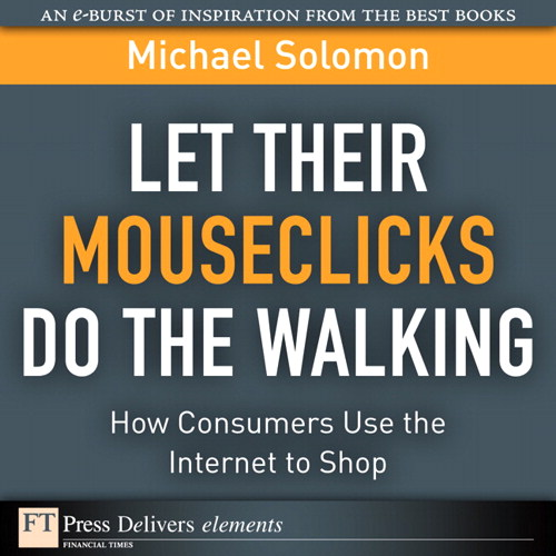 Let Their Mouseclicks Do the Walking: How Consumers Use the Internet to Shop