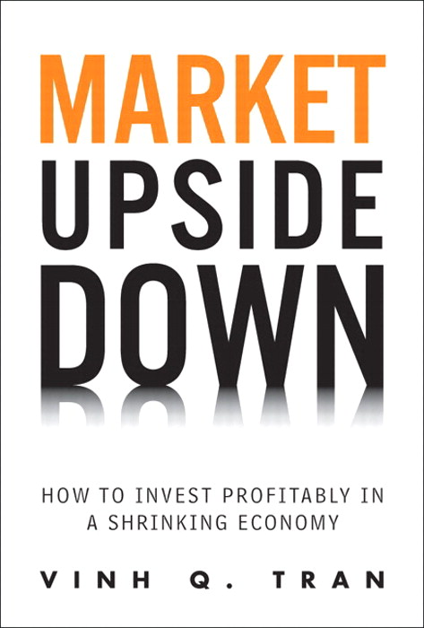 Market Upside Down: How to Invest Profitably in a Shrinking Economy