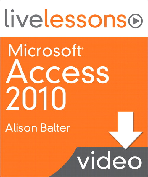 Microsoft Access 2010 LiveLessons: Part 6: Creating Your Own Databases and Tables, Downloadable Version