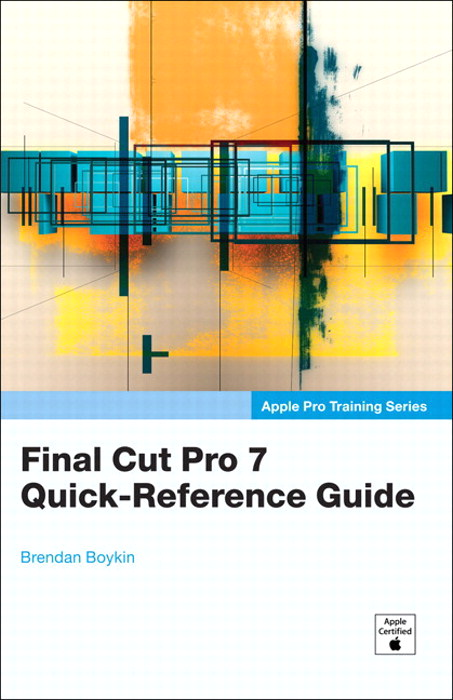 Apple Pro Training Series: Final Cut Pro 7 Quick-Reference Guide