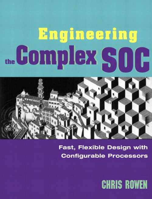 Engineering the Complex SOC: Fast, Flexible Design with Configurable Processors
