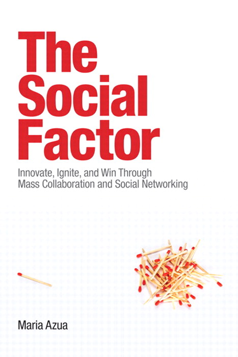 Social Factor, The: Innovate, Ignite, and Win through Mass Collaboration and Social Networking