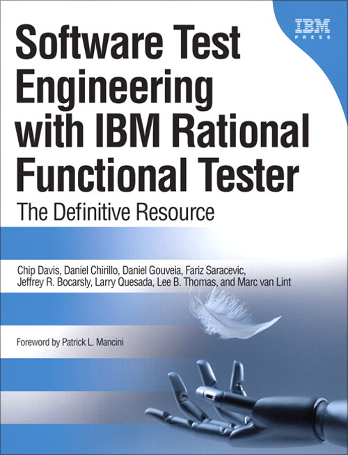 Software Test Engineering with IBM Rational Functional Tester: The Definitive Resource