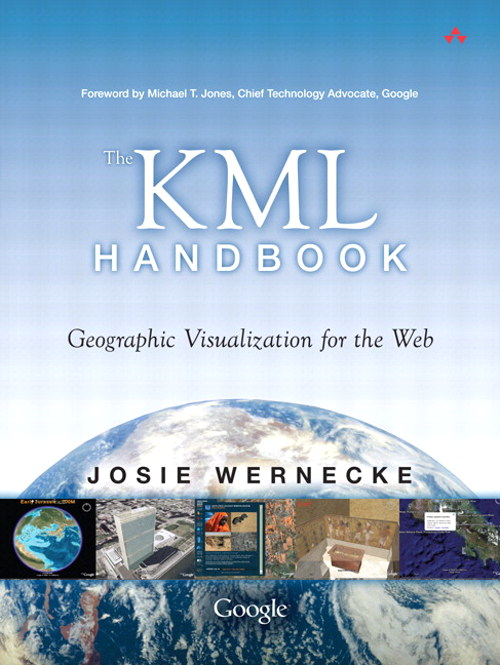 KML Handbook, The: Geographic Visualization for the Web