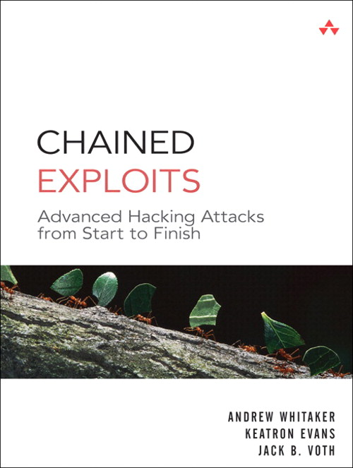 Chained Exploits: Advanced Hacking Attacks from Start to Finish