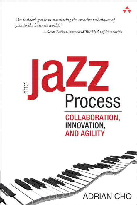 Jazz Process, The: Collaboration, Innovation, and Agility
