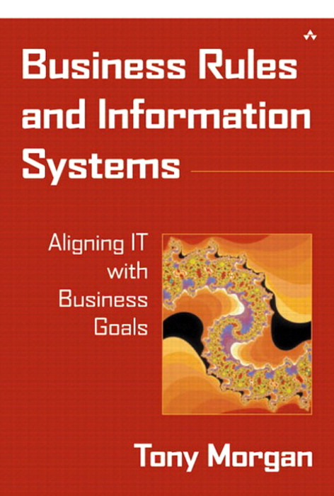 Business Rules and Information Systems: Aligning IT with Business Goals
