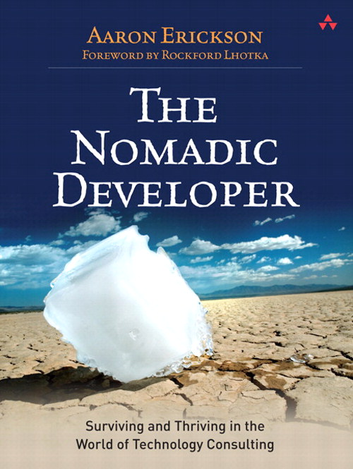 Nomadic Developer, The: Surviving and Thriving in the World of Technology Consulting