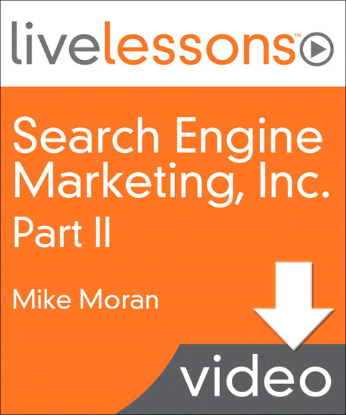 Search Engine Marketing, Inc. I, II, III, and IV LiveLessons (Video Training): Lesson 8: Define Your Search Marketing Strategy (Downloadable Version)