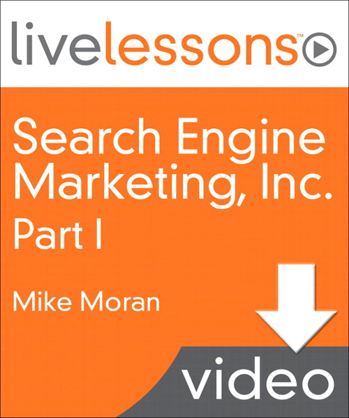 Search Engine Marketing, Inc. I, II, III, and IV LiveLessons (Video Training): Lesson 1: Why Search Marketing Is Important...and Difficult (Downloadable Version)