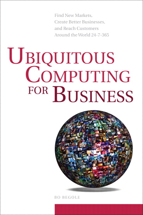 Ubiquitous Computing for Business: Find New Markets, Create Better Businesses, and Reach Customers Around the World 24-7-365