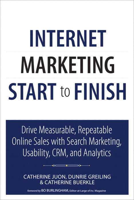 Internet Marketing Start to Finish: Drive measurable, repeatable online sales with search marketing, usability, CRM, and analytics, Rough Cuts