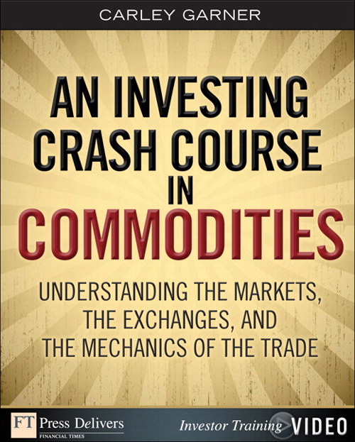 Investing Crash Course in Commodities, An: Understanding the Markets, the Exchanges, and the Mechanics of the Trade, (Video)