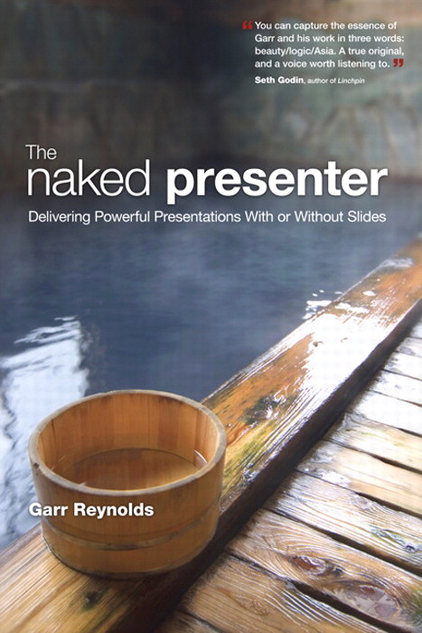 Naked Presenter, The: Delivering Powerful Presentations With or Without Slides