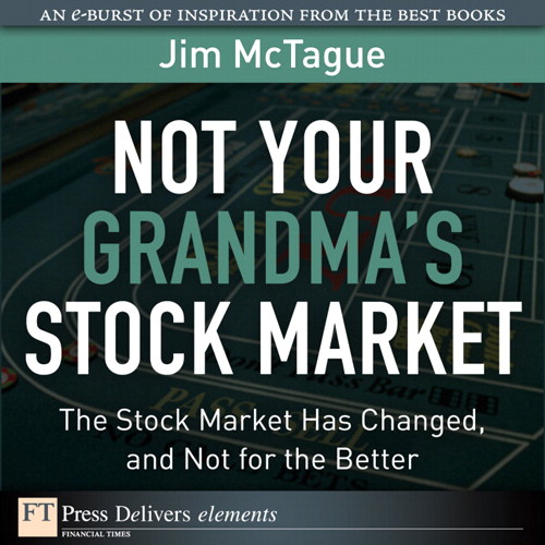 Not Your Grandma's Stock Market: The Stock Market Has Changed, and Not for the Better
